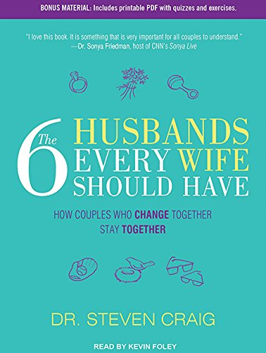 The 6 Husbands Every Wife Should Have: How Couples Who Change Together Stay Together: Craig, Dr. ...