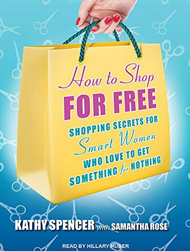 9781452657257: How to Shop for Free: Shopping Secrets for Smart Women Who Love to Get Something for Nothing