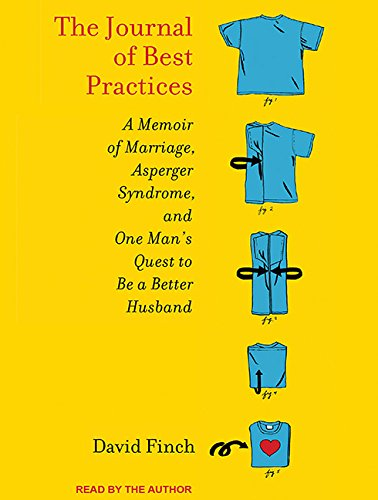 The Journal of Best Practices: A Memoir of Marriage, Asperger Syndrome, and One Man's Quest to...