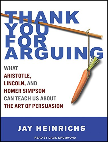 9781452657653: Thank You for Arguing: What Aristotle, Lincoln, And Homer Simpson Can Teach Us About the Art of Persuasion