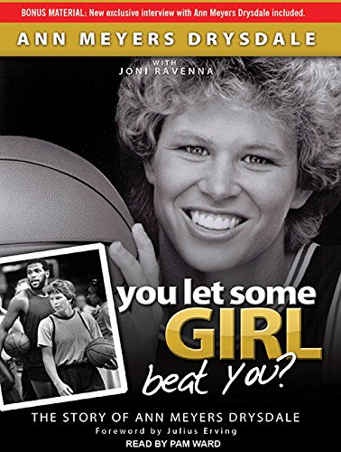 You Let Some Girl Beat You?: The: Anne Meyers Drysdale