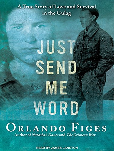 Just Send Me Word: A True Story of Love and Survival in the Gulag (MP3 CD): Orlando Figes