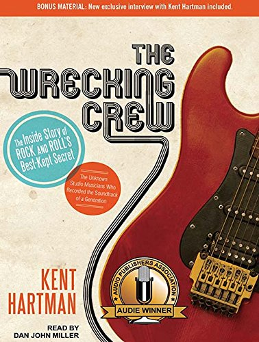 The Wrecking Crew: The Inside Story of Rock and Roll's Best-Kept Secret: Hartman, Kent