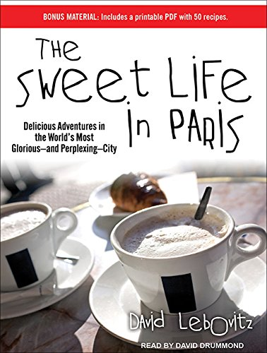 The Sweet Life in Paris: Delicious Adventures in the World's Most Glorious---and Perplexing---...