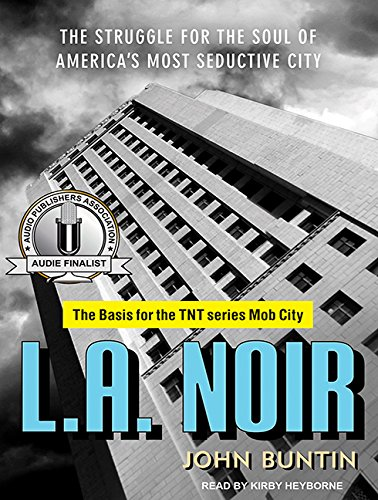 L.A. Noir: The Struggle for the Soul of America's Most Seductive City (MP3 CD): John Buntin