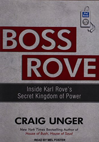 Boss Rove: Inside Karl Rove's Secret Kingdom of Power: Unger, Craig