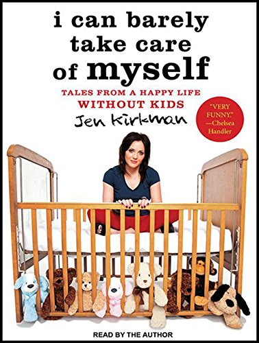 9781452662138: I Can Barely Take Care of Myself: Tales from a Happy Life Without Kids