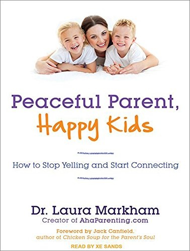 9781452662190: Peaceful Parent, Happy Kids: How to Stop Yelling and Start Connecting