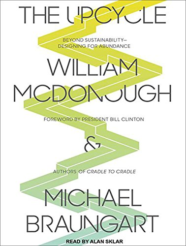 The Upcycle: Beyond Sustainability--Designing for Abundance (1452662312) by Michael Braungart; William McDonough