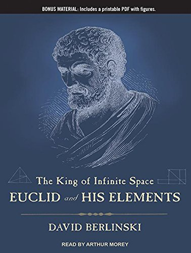 The King of Infinite Space: Euclid and His Elements: David Berlinski