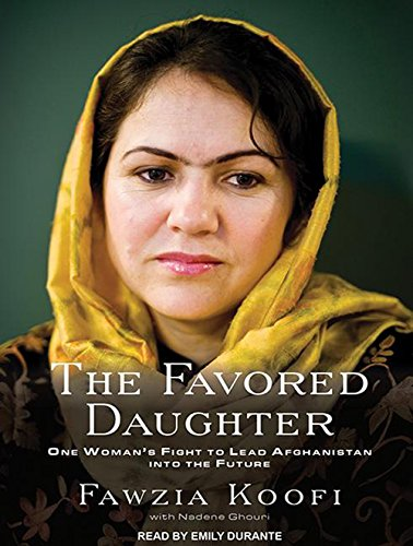 The Favored Daughter: One Woman's Fight to Lead Afghanistan into the Future: Ghouri, Nadene; ...
