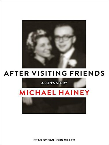 After Visiting Friends: A Son's Story: Hainey, Michael