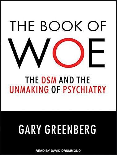 9781452663494: The Book of Woe: The DSM and the Unmaking of Psychiatry