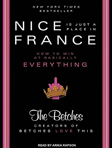 9781452664125: Nice Is Just a Place in France: How to Win at Basically Everything
