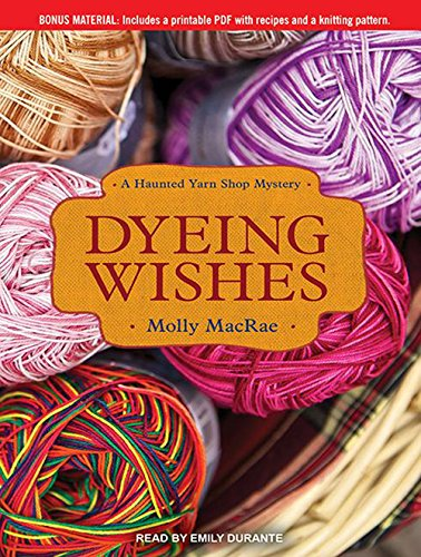 9781452664507: Dyeing Wishes: A Haunted Yarn Shop Mystery (Haunted Yarn Shop Mysteries)