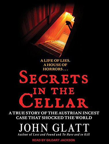 9781452664620: Secrets in the Cellar: The True Story of the Austrian Incest Case That Shocked the World