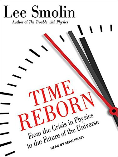 9781452664637: Time Reborn: From the Crisis in Physics to the Future of the Universe