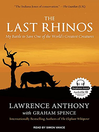 9781452665191: The Last Rhinos: My Battle to Save One of the World's Greatest Creatures
