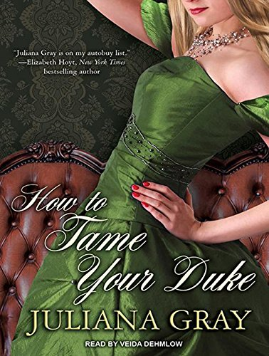 How to Tame Your Duke (A Princess in Hiding): Gray, Juliana