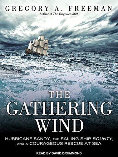 9781452666075: The Gathering Wind: Hurricane Sandy, the Sailing Ship Bounty, and a Courageous Rescue at Sea