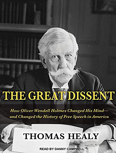 The Great Dissent: How Oliver Wendell Holmes Changed His Mind--and Changed the History of Free ...