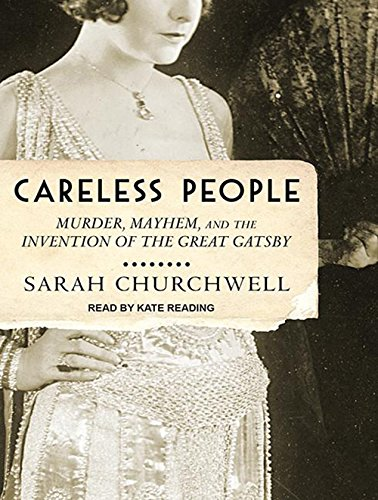 9781452666693: Careless People: Murder, Mayhem, and the Invention of the Great Gatsby