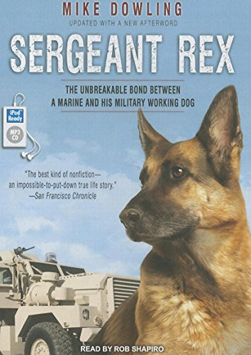 Sergeant Rex: The Unbreakable Bond Between a Marine and His Military Working Dog: Dowling, Mike