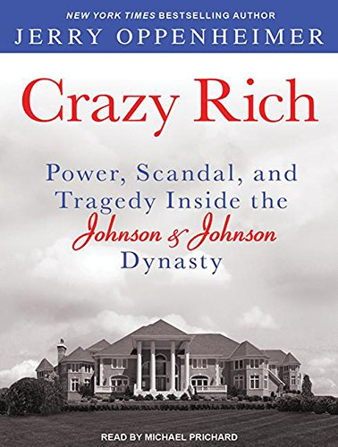 9781452667362: Crazy Rich: Power, Scandal, and Tragedy Inside the Johnson & Johnson Dynasty