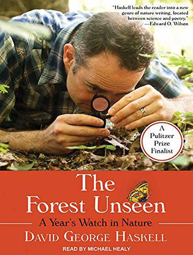 The Forest Unseen: A Year's Watch in Nature: David George Haskell