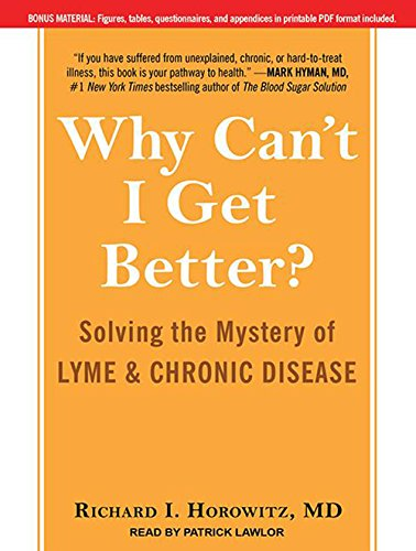 Why Can't I Get Better?: Solving the Mystery of Lyme and Chronic Disease: Richard I. Horowitz ...