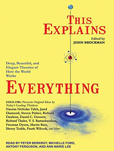 This Explains Everything: Deep, Beautiful, and Elegant Theories of How the World Works: Brockman, ...