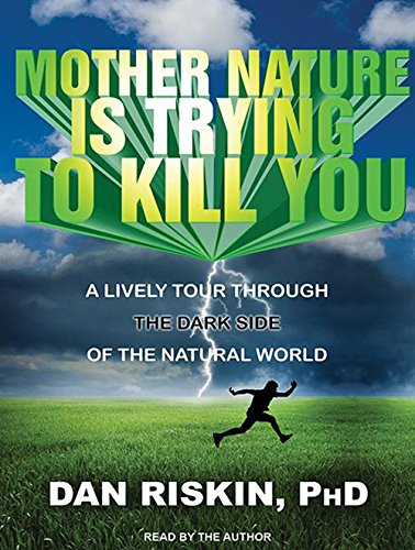 Mother Nature Is Trying to Kill You: A Lively Tour Through the Dark Side of the Natural World: ...