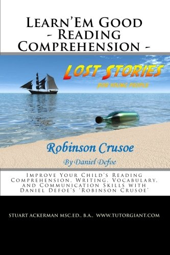 9781452800684: Learn'Em Good - Reading Comprehension - Robinson Crusoe: Improve Your Child's Reading Comprehension, Writing, Vocabulary, and Communication Skills with Daniel Defoe's 'Robinson Crusoe'