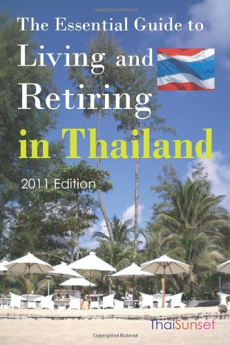 9781452801100: The Essential Guide to Living and Retiring in Thailand: 2011 Edition