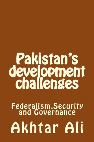 Pakistan's development challenges: Federalism,Security and Governance: Ali, Akhtar