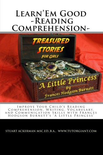 9781452803500: Learn'Em Good -Reading Comprehension- A Little Princess: Improve Your Child's Reading Comprehension, Writing, Vocabulary, and Communication Skills with Frances Hodgson Burnett's 'A Little Princess'