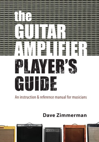 9781452803784: The Guitar Amplifier Player's Guide: An instruction and reference manual for musicians