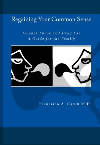 9781452804729: Regaining your Common Sense - Alcohol Abuse and Drug Use: A Guide for the Family