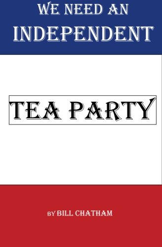 We Need An Independent Tea Party: Bill Chatham