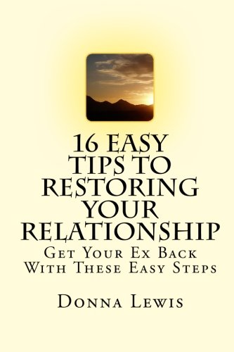 9781452805610: 16 Easy Tips To Restoring Your Relationship: Get Your Ex Back With These Easy Steps