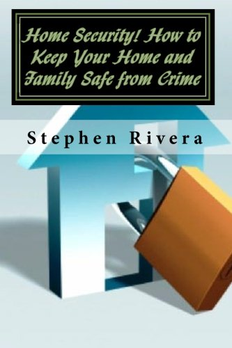 9781452806488: Home Security! How to Keep Your Home and Family Safe from Crime