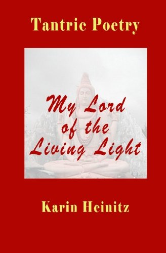 Tantric Poetry: My Lord of the Living: Heinitz, Karin; Wilberg,