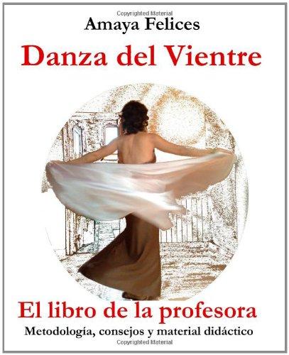 9781452807904: Danza del vientre: El libro de la profesora: Metodología, consejos y material didáctico (Spanish Edition)