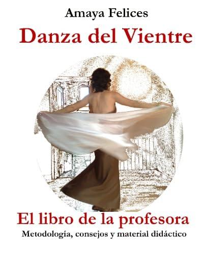 Danza del vientre: El libro de la: Felices, Amaya