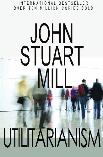 Utilitarianism: Mill, John Stuart
