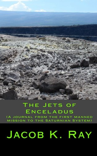 The Jets of Enceladus (A journal from: Jacob K. Ray