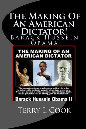 The Making Of An American Dictator!: Barach Hussein Obama (145280947X) by Cook, Terry L