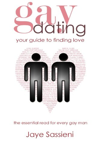 Gay Dating, your guide to finding love: The essential read for every gay man: Sassieni, Jaye