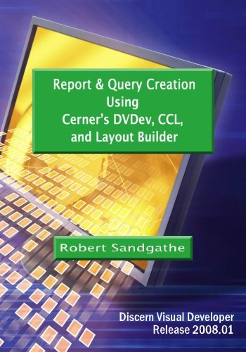 Report & Query Creation Using Cerner's DVDev,: Robert Sandgathe