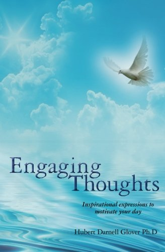 Engaging Thoughts: Inspirational Expressions to Motivate Your Day: Glover Ph.D, Hubert Darnell